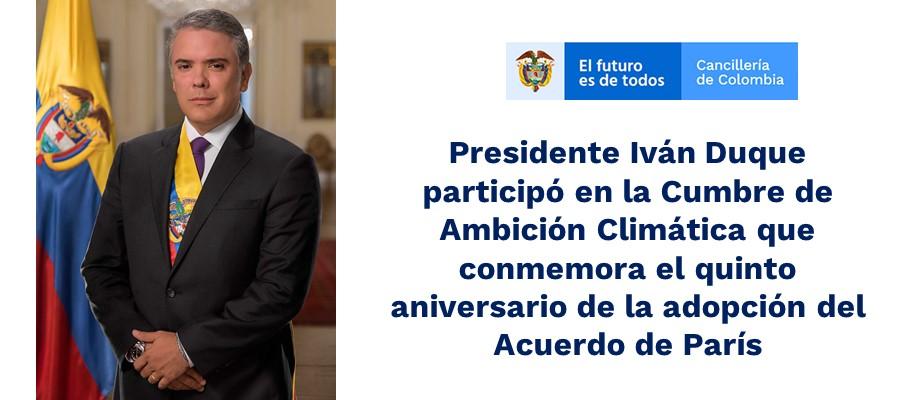 Presidente Iván Duque participó en la Cumbre de Ambición Climática que  conmemora el quinto aniversario de la adopción del Acuerdo de París    Cancillería
