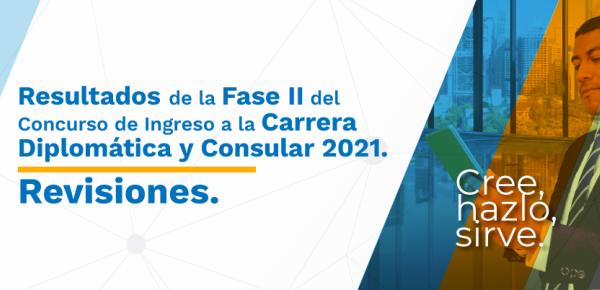 Resultados de las pruebas de la Fase II del Concurso de Ingreso a la Carrera Diplomática y Consular 2021 - Revisiones