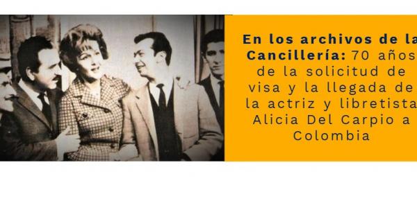 70 años de la solicitud de visa y la llegada de la actriz y libretista Alicia Del Carpio a Colombia