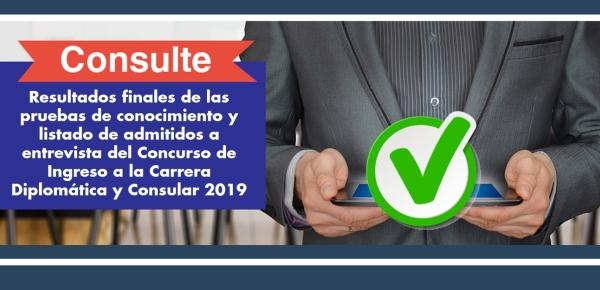 Resultados finales de las pruebas de conocimiento y listado de admitidos a entrevista del Concurso de Ingreso a la Carrera Diplomática y Consular 2019