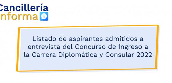 Listado de aspirantes admitidos a entrevista del Concurso de Ingreso a la Carrera Diplomática y Consular 2022