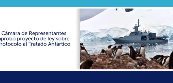 Cámara de Representantes aprobó proyecto de ley sobre Protocolo al Tratado Antártico