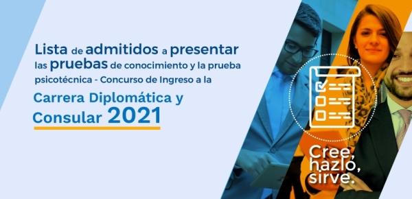 Lista de admitidos a presentar las pruebas de conocimiento y la prueba psicotécnica - Concurso de Ingreso a la Carrera Diplomática y Consular 2021