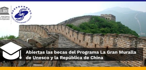 Están abiertas becas del Programa La Gran Muralla de Unesco y la República de China