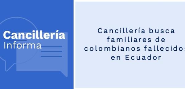 Cancillería busca familiares de colombianos fallecidos en Ecuador en 2019