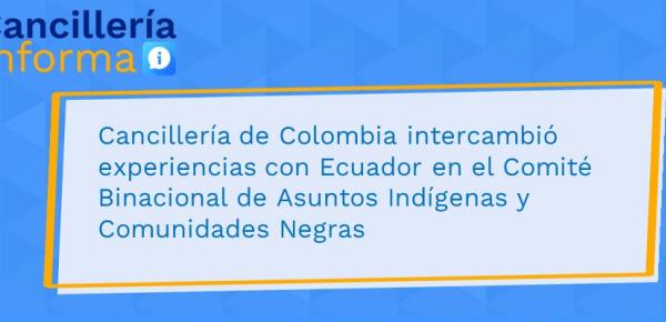 Cancillería de Colombia intercambió experiencias conEcuador en elComité Binacional de Asuntos Indígenas