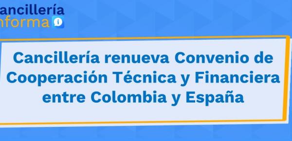 Cancillería renueva Convenio de Cooperación Técnica entre Colombia y España
