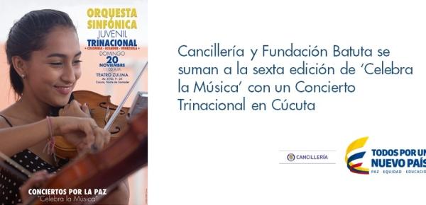 Cancillería y Fundación Batuta se suman a la sexta edición de 'Celebra la Música' con un Concierto Trinacional