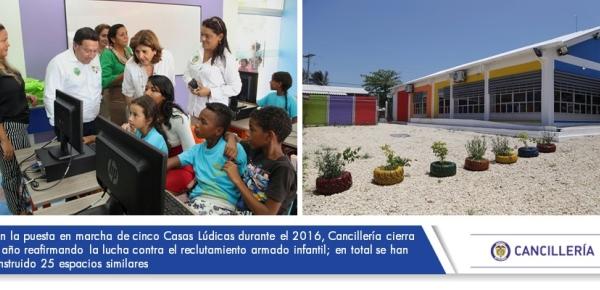 Con la puesta en marcha de cinco Casas Lúdicas durante 2016, Cancillería cierra un año reafirmando la lucha contra el reclutamiento armado infantil; en total se han construido 25 espacios similares
