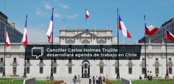 Canciller Carlos Holmes Trujillo comienza Visita Oficial a Chile
