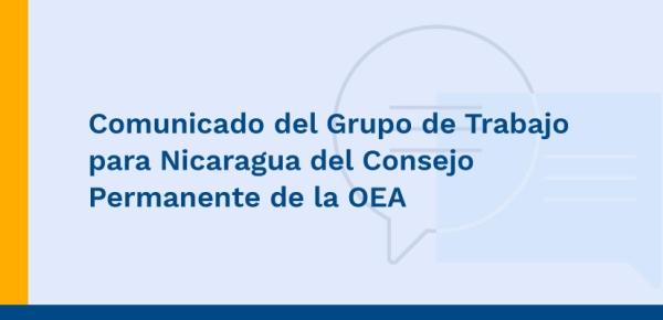 Comunicado del Grupo de Trabajo para Nicaragua del Consejo Permanente de la OEA