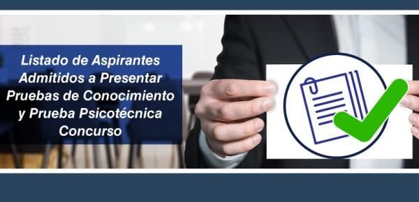 Listado de aspirantes admitidos a presentar pruebas de conocimiento y prueba psicotécnica concurso