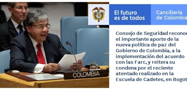 Consejo de Seguridad reconoce el importante aporte de la nueva política de paz del Gobierno de Colombia, a la implementación del acuerdo con las Farc, y reitera su condena por el reciente atentado realizado en la Escuela de Cadetes