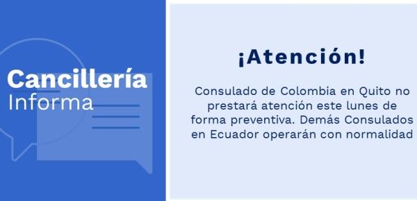 Consulado de Colombia en Quito no prestará atención este lunes de forma preventiva. Demás Consulados en Ecuador operarán con normalidad
