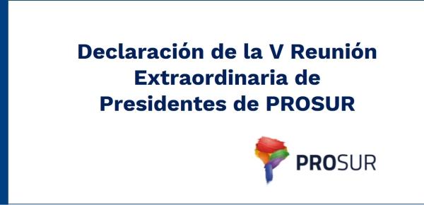 Declaración de la V Reunión Extraordinaria de Presidentes de PROSUR
