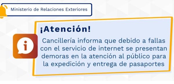 Cancillería informa que debido a fallas con el servicio de internet se presentan demoras en la atención al público para la expedición y entrega de pasaportes