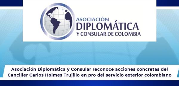 Asociación Diplomática y Consular reconoce acciones concretas del Canciller Carlos Holmes Trujillo en pro del servicio exterior