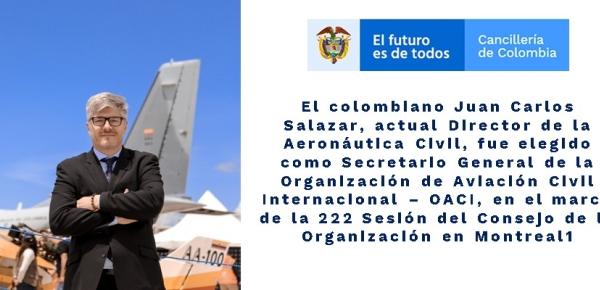El colombiano Juan Carlos Salazar, actual Director de la Aeronáutica Civil, fue elegido como Secretario General de la Organización de Aviación Civil Internacional – OACI