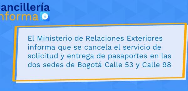 El Ministerio de Relaciones Exteriores informa que se cancela el servicio de solicitud y entrega de pasaportes en las Bogotá Calle 53 y Calle 98