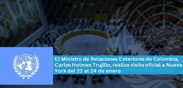 Ministro de Relaciones Exteriores de Colombia, Carlos Holmes Trujillo, realiza visita oficial a Nueva York del 22 al 24 de enero de 2019