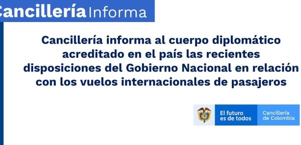 Cancillería informa al cuerpo diplomático acreditado en el país las recientes disposiciones del Gobierno Nacional en relación con los vuelos internacionales de pasajeros