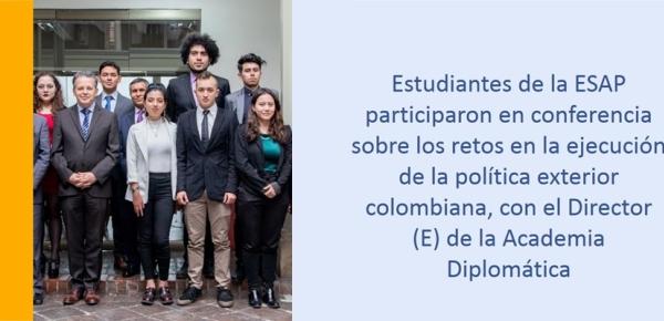 Estudiantes de la ESAP participaron en conferencia sobre los retos en la ejecución de la política exterior colombiana
