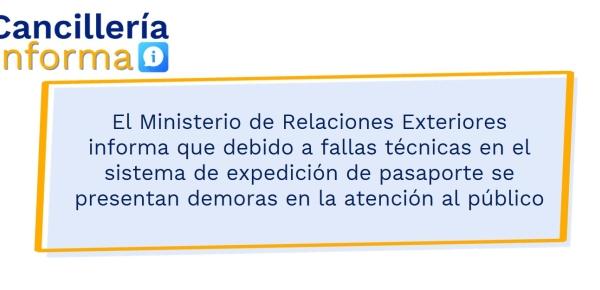 El Ministerio de Relaciones Exteriores informa que debido a fallas técnicas en el sistema de expedición de pasaporte se presentan demoras en la atención al público