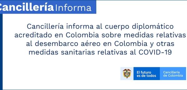 Cancillería informa al cuerpo diplomático acreditado en Colombia sobre medidas relativas al desembarco aéreo en Colombia y otras medidas sanitarias relativas al COVID-19