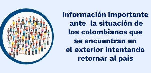 Información importante ante la situación de los colombianos que se encuentran en el exterior intentando retornar