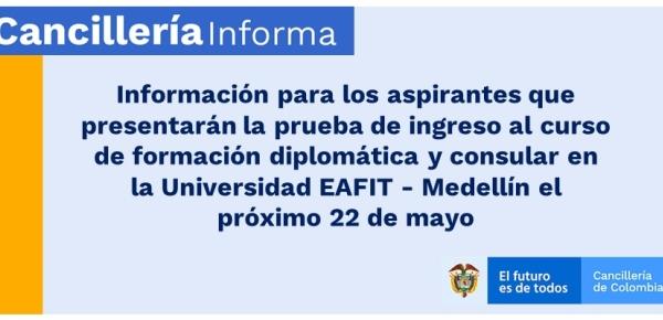 Información para los aspirantes que presentarán la prueba de ingreso al curso de formación diplomática y consular en la Universidad EAFIT - Medellín el próximo 22 de mayo de 2021