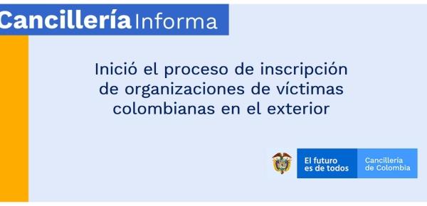 Inició el proceso de inscripción de organizaciones de víctimas colombianas en el exterior