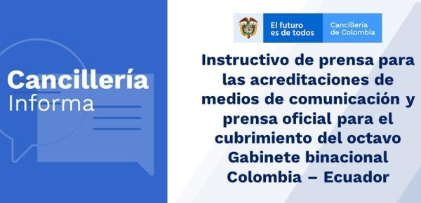 Instructivo de prensa para las acreditacionesl para el cubrimiento del octavo Gabinete binacional Colombia – Ecuador