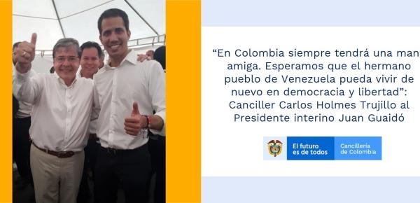 """""""En Colombia siempre tendrá una mano amiga. Esperamos que el hermano pueblo de Venezuela pueda vivir de nuevo en democracia y libertad"""": Canciller Carlos Holmes Trujillo al Presidente Juan Guaidó"""