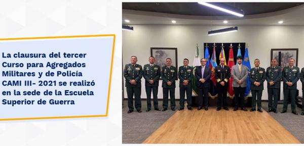 La clausura del tercer Curso para Agregados Militares y de Policía CAMI III- 2021 se realizó en la Escuela Superior de Guerra