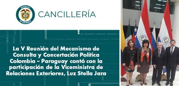 La V Reunión del Mecanismo de Consulta y Concertación Política Colombia – Paraguay contó con la participación de la Viceministra de Relaciones Exteriores