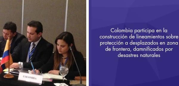 Colombia participa en la construcción de lineamientos sobre protección a desplazados en zona de frontera, damnificados por desastres naturales