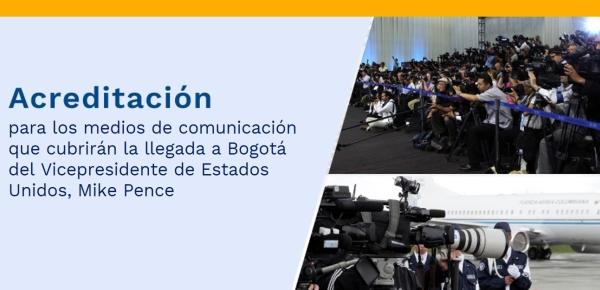 Acreditación para los medios de comunicación que cubrirán la llegada a Bogotá del Vicepresidente de Estados Unidos, Mike Pence