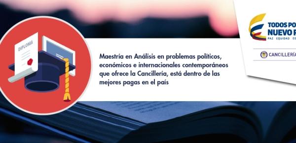 Maestría en Análisis en problemas políticos, económicos e internacionales contemporáneos que ofrece la Cancillería, está dentro de las mejores pagas en el país