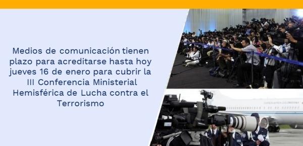 Medios de comunicación tienen plazo para acreditarse hasta el jueves 16 de enero para cubrir la III Conferencia Ministerial Hemisférica de Lucha contra el Terrorismo