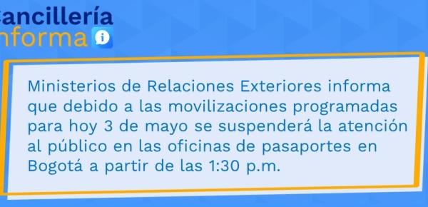 Ministerios de Relaciones Exteriores informa que debido a las movilizaciones programadas para hoy 3 de mayo se suspenderá la atención al público en las oficinas de pasaportes en Bogotá a partir de las 1:30