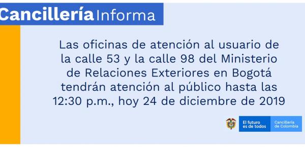 Las oficinas de atención al usuario de la calle 53 y la calle 98 del Ministerio de Relaciones Exteriores en Bogotá tendrán atención al público hasta las 12:30 p.m., hoy 24 de diciembre de 2019