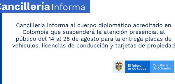 Cancillería informa al cuerpo diplomático acreditado en Colombia que suspenderá la atención presencial al público del 14 al 28 de agosto para la entrega placas de vehículos, licencias de conducción y tarjetas de propiedad
