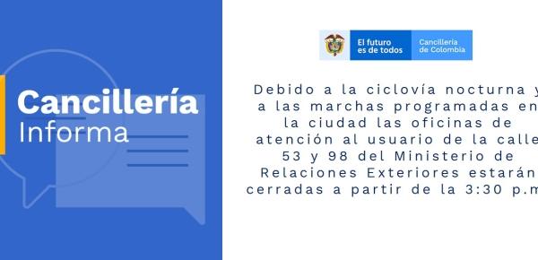 Debido a la ciclovía nocturna y a las marchas programadas en la ciudad las oficinas de atención al usuario de la calle 53 y 98 del Ministerio de Relaciones Exteriores estarán cerradas a partir de la 3:30 p.m.