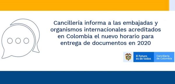 Cancillería informa a las embajadas y organismos internacionales acreditados en Colombia el nuevo horario para entrega de documentos en 2020