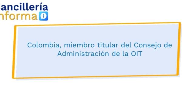 Colombia, miembro titular del Consejo de Administración de la OIT