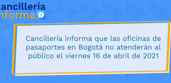 Cancillería informa que las oficinas de pasaportes en Bogotá no atenderán al público el viernes 16 de abril de 2021