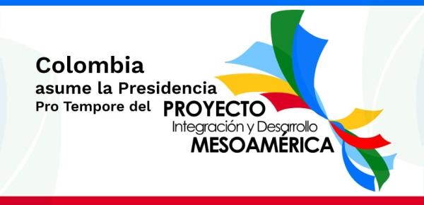 Colombia asumió la Presidencia Pro Tempore del Proyecto Mesoamérica