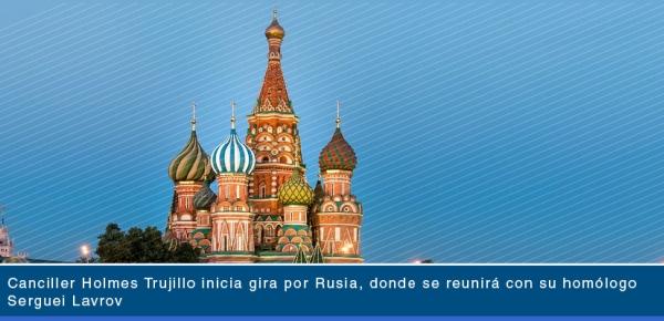 Canciller Holmes Trujillo inicia gira por Rusia, donde se reunirá con su homólogo ruso