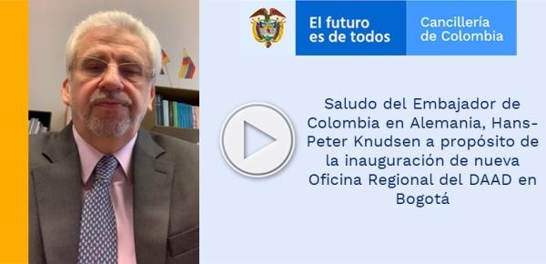 Saludo del Embajador de Colombia en Alemania, Hans-Peter Knudsen a propósito de la inauguración de nueva Oficina Regional del DAAD