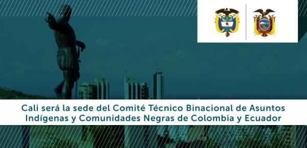 Cali será la sede del Comité Técnico Binacional de Asuntos Indígenas y Comunidades Negras de Colombia y Ecuador